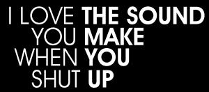 i_love_the_sound_you_make_when_you_shut_up_biker_shirt2